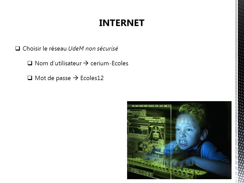 Choisir le réseau UdeM non sécurisé Nom dutilisateur cerium-Ecoles Mot de passe Ecoles12