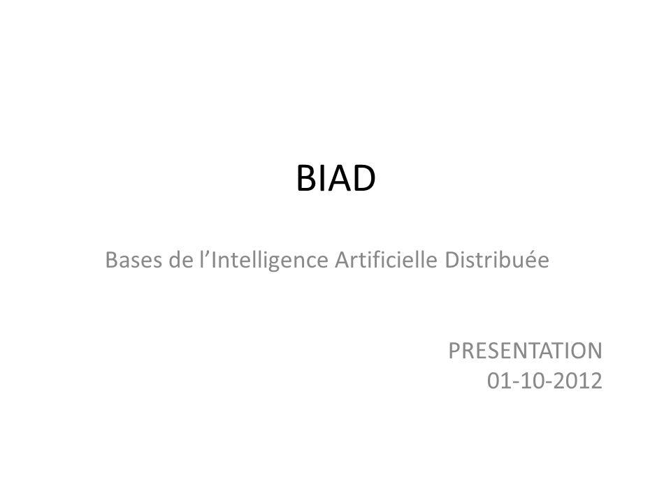 BIAD Bases de lIntelligence Artificielle Distribuée PRESENTATION 01-10-2012
