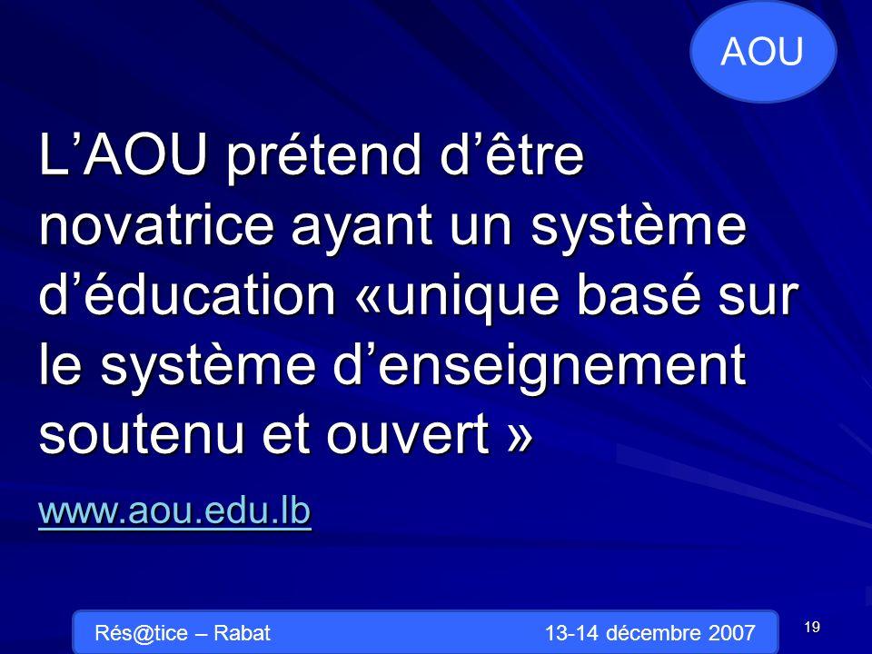 LAOU prétend dêtre novatrice ayant un système déducation «unique basé sur le système denseignement soutenu et ouvert » www.aou.edu.lb www.aou.edu.lb 19 AOU Rés@tice – Rabat 13-14 décembre 2007