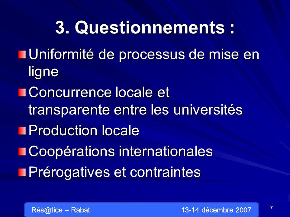 3. Questionnements : Uniformité de processus de mise en ligne Uniformité de processus de mise en ligne Concurrence locale et transparente entre les un