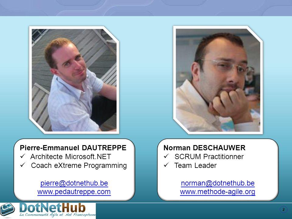 2 Pierre-Emmanuel DAUTREPPE Architecte Microsoft.NET Coach eXtreme Programming pierre@dotnethub.be www.pedautreppe.com Norman DESCHAUWER SCRUM Practit