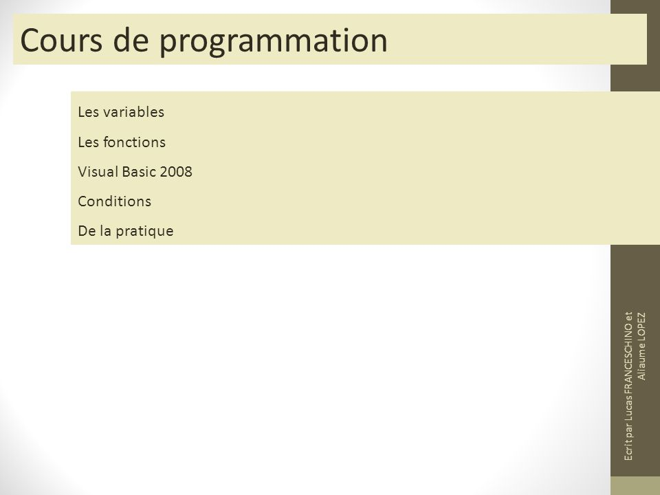 Les variables - Généralités Les variables Généralités Opérations et affectation Les fonctions Visual Basic 2008 Conditions De la pratique Les variables cest quelque chose de fondamental en programmation.