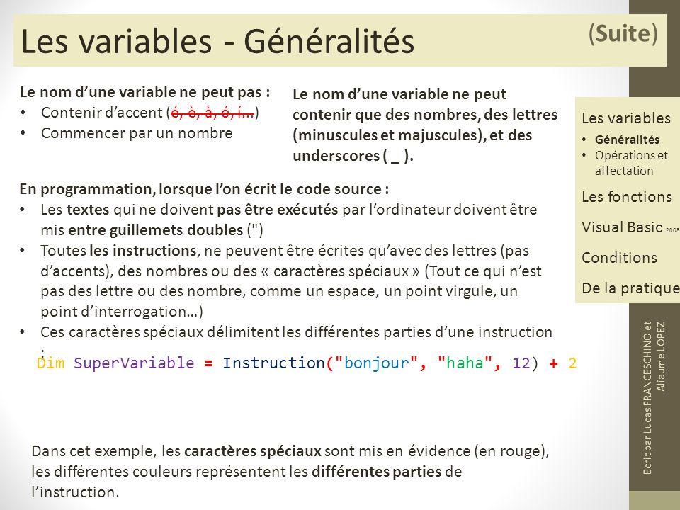 Les variables - Généralités (Suite) Le nom dune variable ne peut pas : Contenir daccent (é, è, à, ó, í...) Commencer par un nombre Le nom dune variable ne peut contenir que des nombres, des lettres (minuscules et majuscules), et des underscores ( _ ).