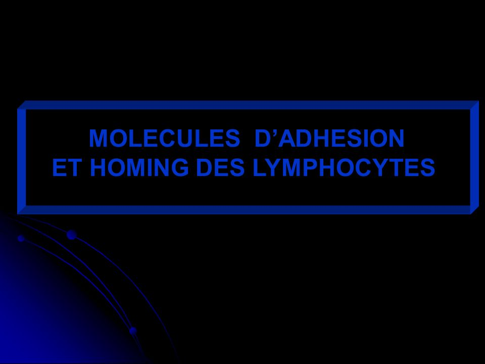MOLECULES DADHESION ET HOMING DES LYMPHOCYTES