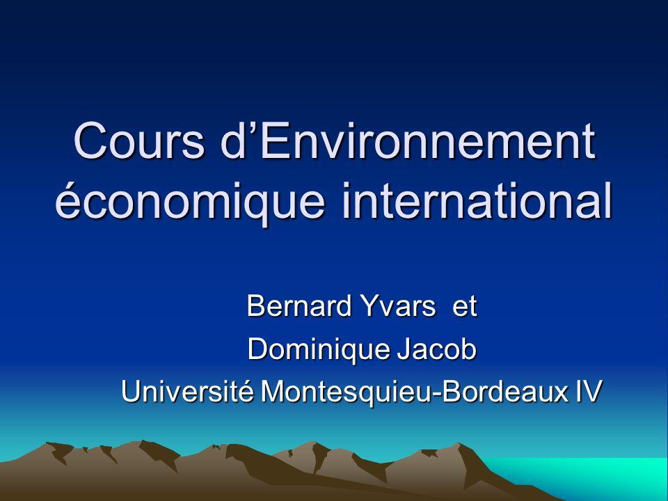 Cours dEnvironnement économique international Bernard Yvars et Dominique Jacob Université Montesquieu-Bordeaux IV