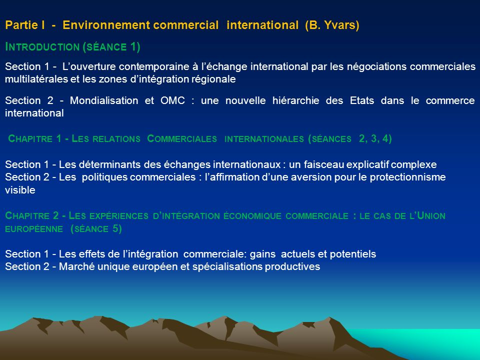 Partie I - Environnement commercial international (B. Yvars) I NTRODUCTION ( SÉANCE 1) Section 1 - Louverture contemporaine à léchange international p