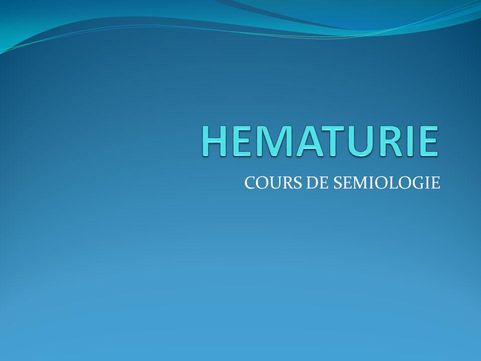 HEMATURIE Rappels anatomiques Définition Diagnostic clinique Diagnostic différentiel Diagnostic topographique Diagnostic étiologique Examens complementaires En pratique