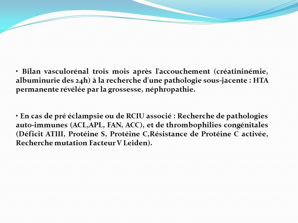 Bilan vasculorénal trois mois après l'accouchement (créatininémie, albuminurie des 24h) à la recherche d'une pathologie sous-jacente : HTA permanente