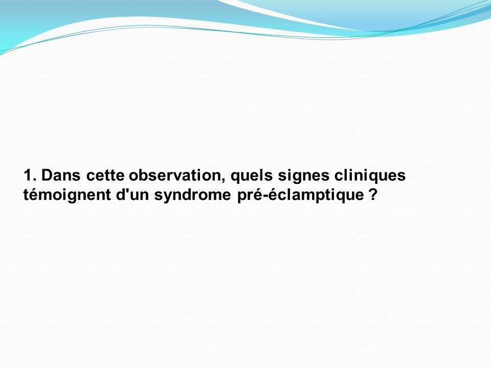 1. Dans cette observation, quels signes cliniques témoignent d'un syndrome pré-éclamptique ?