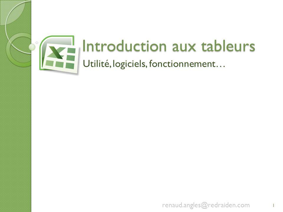 Introduction aux tableurs Utilité, logiciels, fonctionnement… 1 renaud.angles@redraiden.com