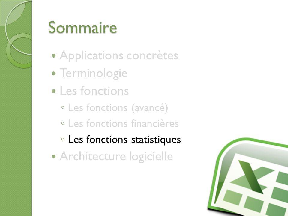 Sommaire Applications concrètes Terminologie Les fonctions Les fonctions (avancé) Les fonctions financières Les fonctions statistiques Architecture lo