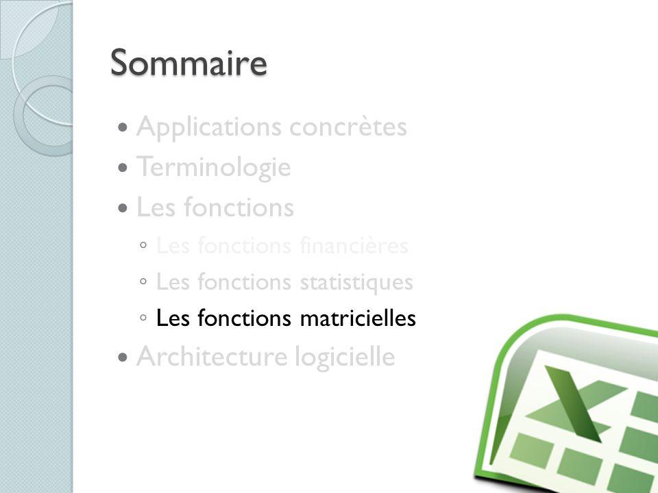Sommaire Applications concrètes Terminologie Les fonctions Les fonctions financières Les fonctions statistiques Les fonctions matricielles Architectur