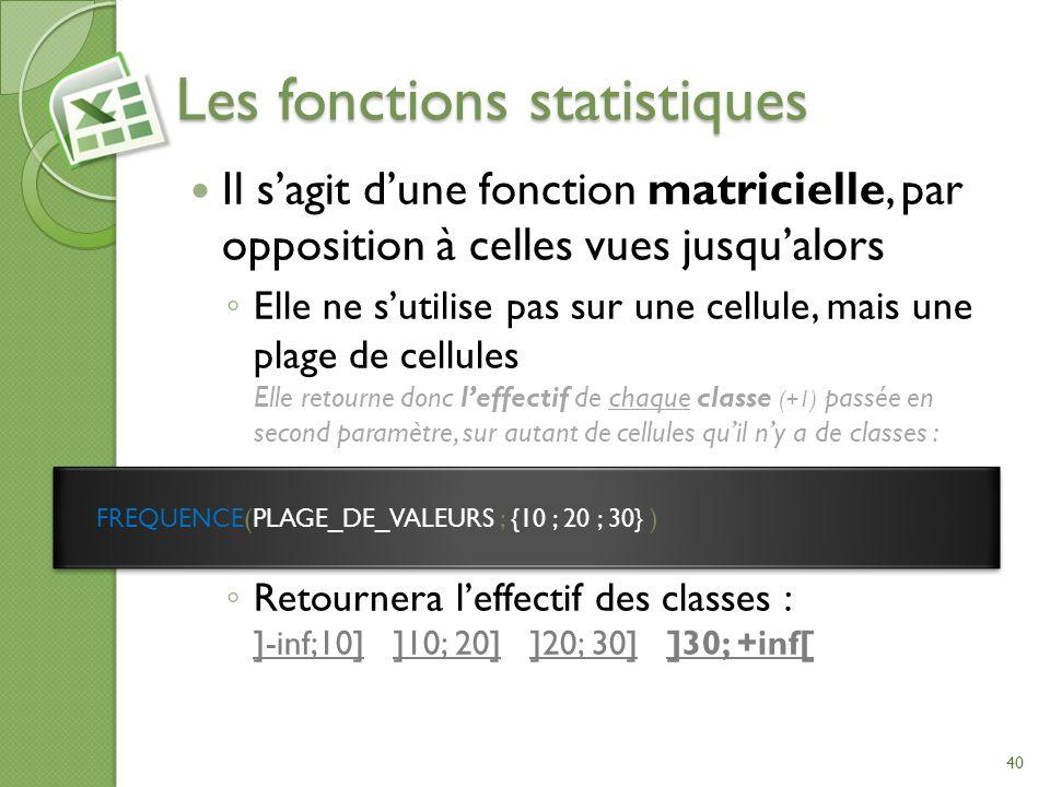 Les fonctions statistiques Il sagit dune fonction matricielle, par opposition à celles vues jusqualors Elle ne sutilise pas sur une cellule, mais une