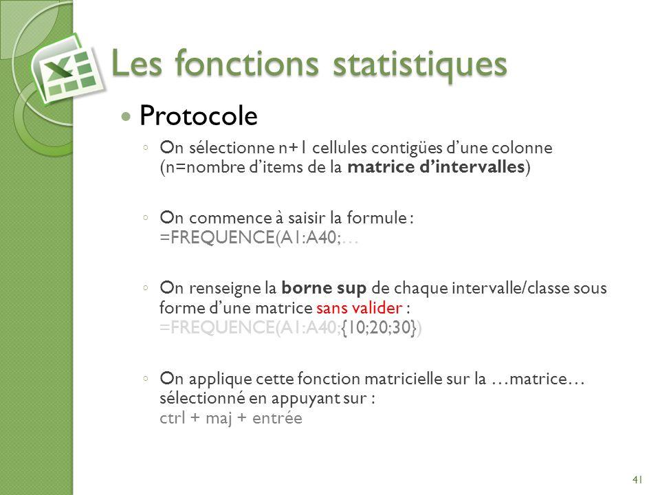 Les fonctions statistiques Protocole On sélectionne n+1 cellules contigües dune colonne (n=nombre ditems de la matrice dintervalles) On commence à sai