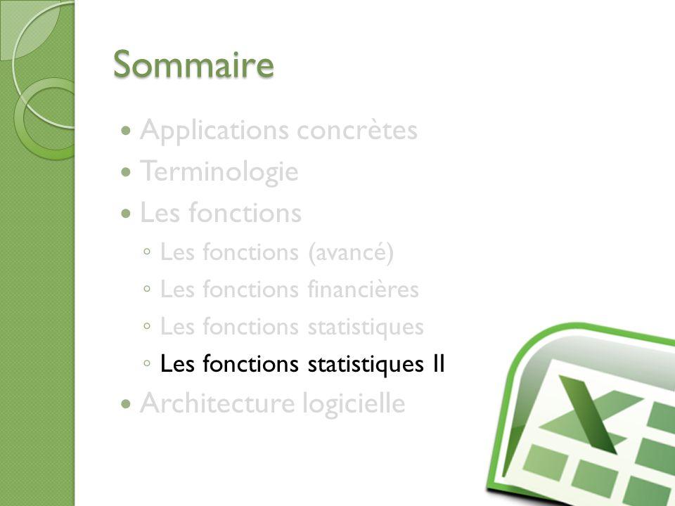 Sommaire Applications concrètes Terminologie Les fonctions Les fonctions (avancé) Les fonctions financières Les fonctions statistiques Les fonctions s