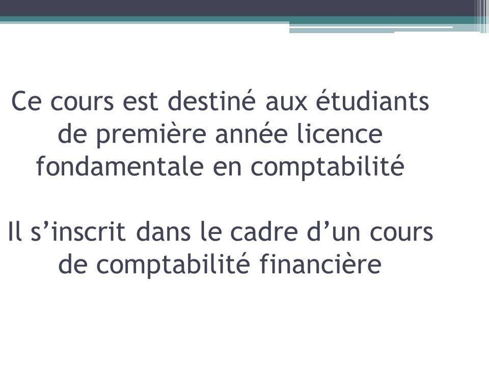 Ce cours est destiné aux étudiants de première année licence fondamentale en comptabilité Il sinscrit dans le cadre dun cours de comptabilité financiè