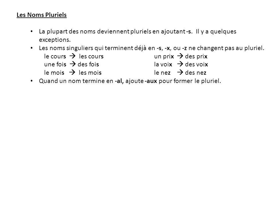 Les Noms Pluriels La plupart des noms deviennent pluriels en ajoutant -s. Il y a quelques exceptions. Les noms singuliers qui terminent déjà en -s, -x