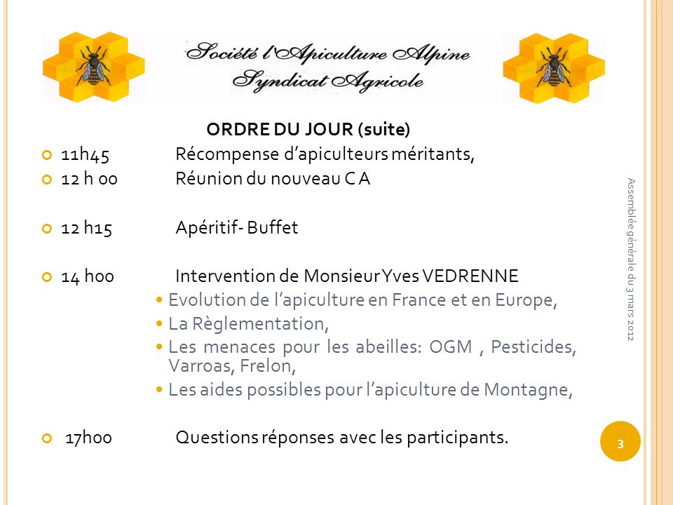 ORDRE DU JOUR (suite) 11h45Récompense dapiculteurs méritants, 12 h 00Réunion du nouveau C A 12 h15Apéritif- Buffet 14 h00Intervention de Monsieur Yves