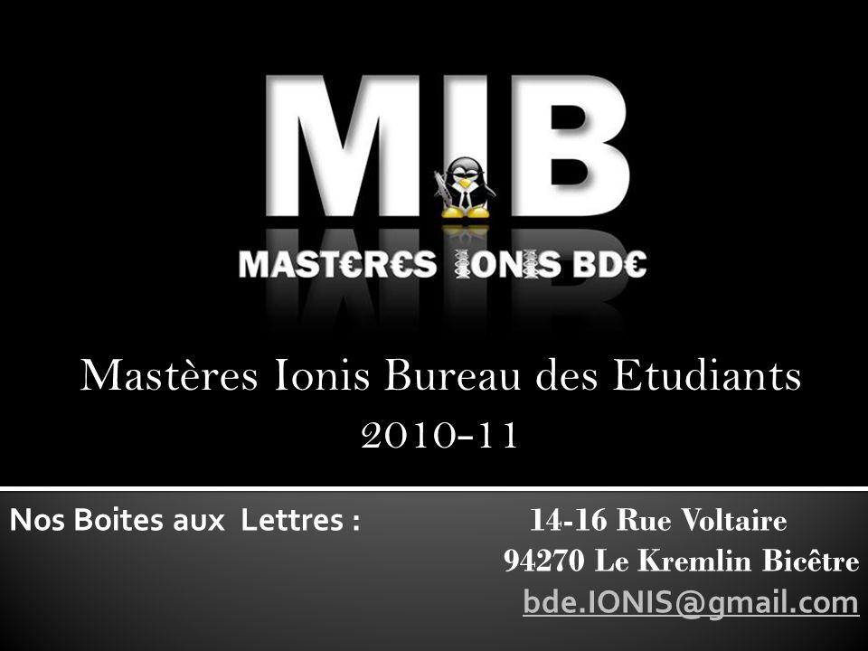 Mastères Ionis Bureau des Etudiants 2010-11 Nos Boites aux Lettres : 14-16 Rue Voltaire 94270 Le Kremlin Bicêtre bde.IONIS@gmail.com