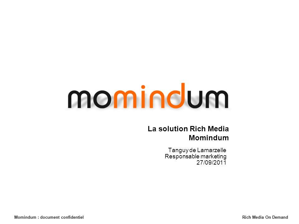 Momindum : document confidentiel Rich Media On Demand La solution Rich Media Momindum Tanguy de Lamarzelle Responsable marketing 27/09/2011 Momindum Rich Media