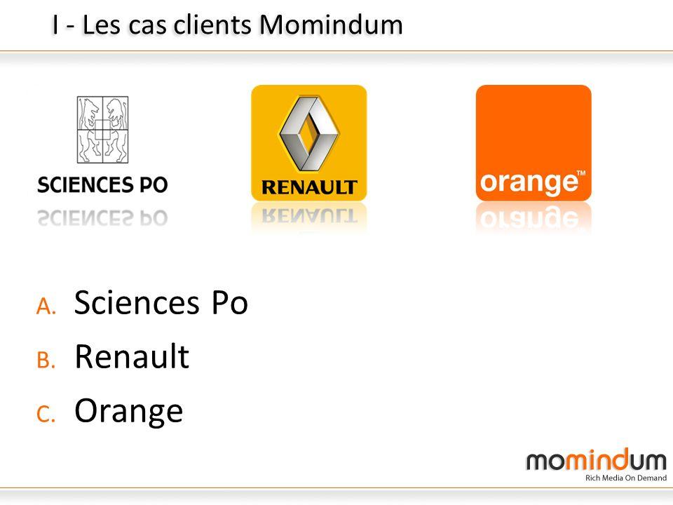 I - Les cas clients Momindum A. Sciences Po B. Renault C. Orange Clients Momindum