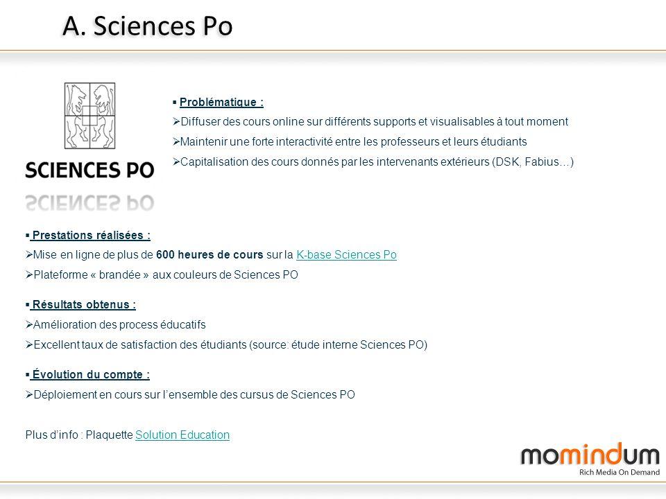 A. Sciences Po Problématique : Diffuser des cours online sur différents supports et visualisables à tout moment Maintenir une forte interactivité entr