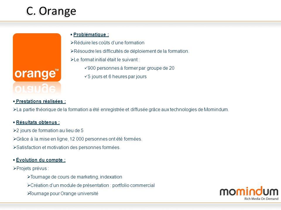 C. Orange Problématique : Réduire les coûts dune formation Résoudre les difficultés de déploiement de la formation. Le format initial était le suivant