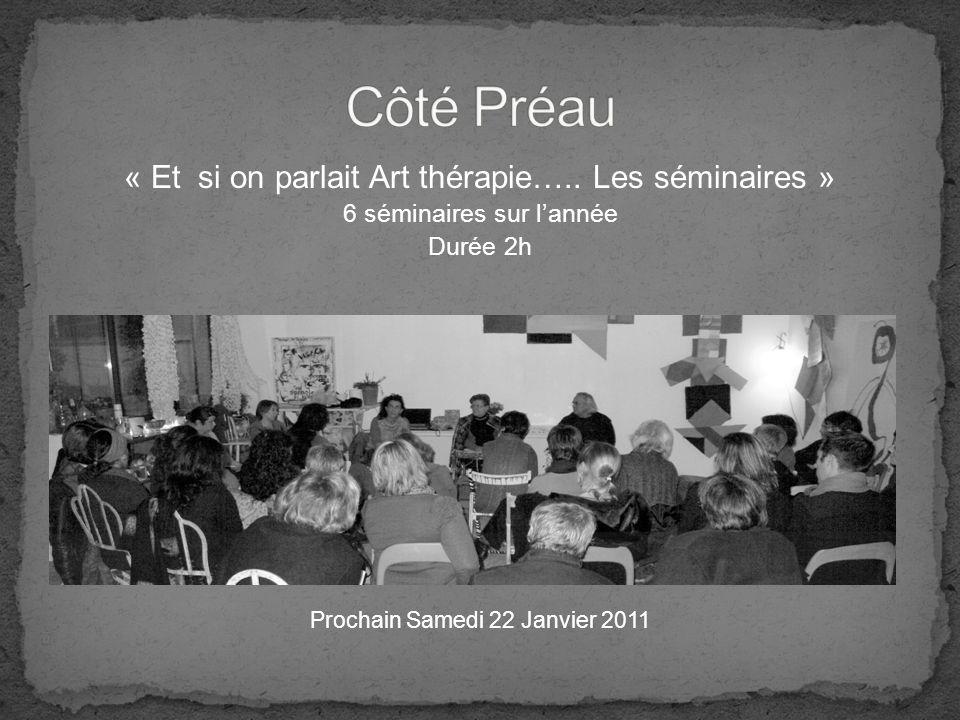 « Et si on parlait Art thérapie….. Les séminaires » 6 séminaires sur lannée Durée 2h Samedi 20 Novembre 2010 Laura GRIGNOLI Prochain Samedi 22 Janvier