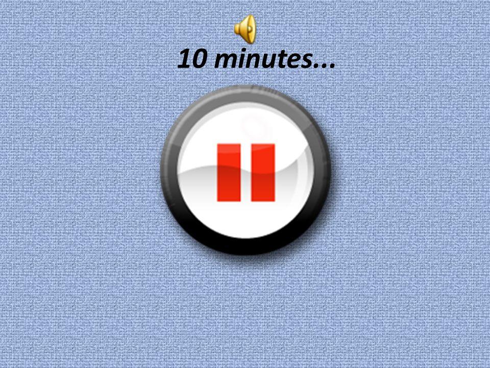 10 minutes...