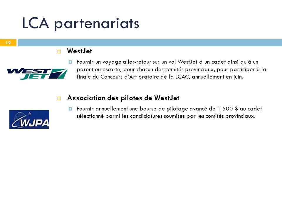 19 LCA partenariats WestJet Fournir un voyage aller-retour sur un vol WestJet à un cadet ainsi quà un parent ou escorte, pour chacun des comités provinciaux, pour participer à la finale du Concours dArt oratoire de la LCAC, annuellement en juin.
