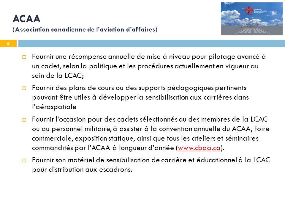 7 AIAC ( Association des industries aérospatiales du Canada ) Inviter quelques cadets à participer à lassemblée générale annuelle afin de promouvoir lindustrie aérospatiale auprès des cadets, et promouvoir le mouvement des cadets de lair auprès de lindustrie.
