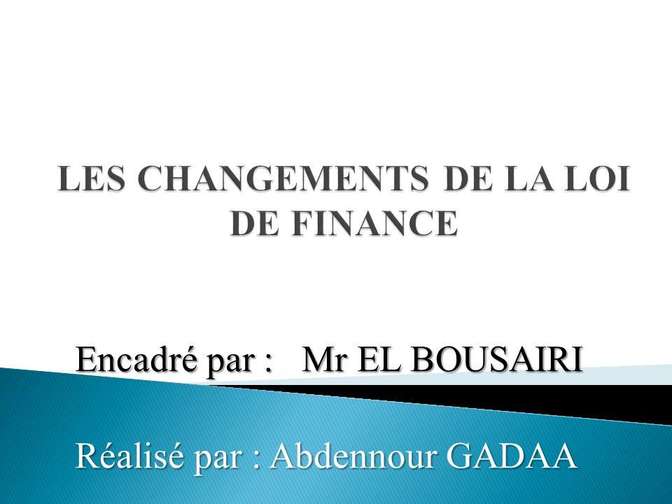 Les modifications apportés par : La loi de finance 2009 La loi de finance 2010 La loi de finance 2011 Brève vision sur loi de finance 2012