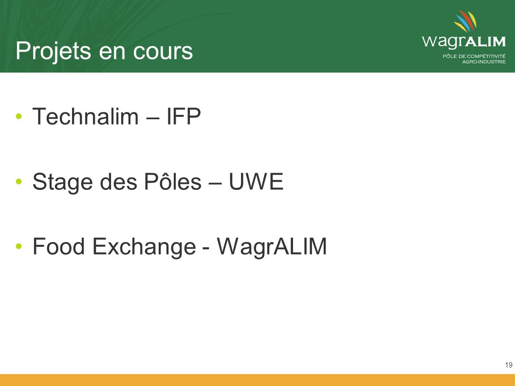 Projets en cours Technalim – IFP Stage des Pôles – UWE Food Exchange - WagrALIM 19