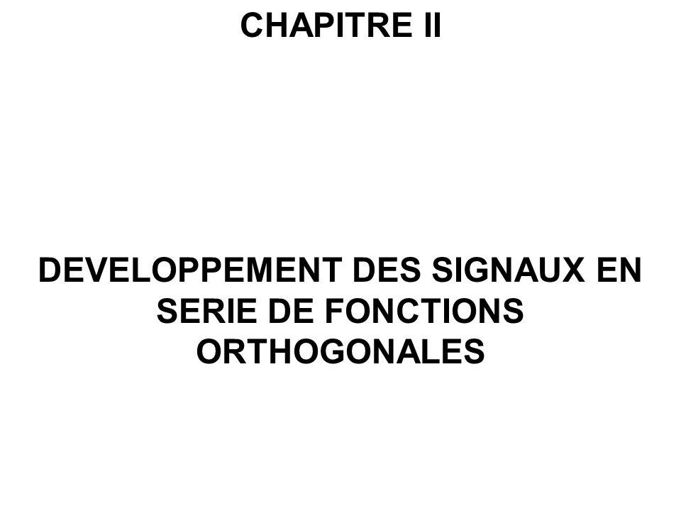 CHAPITRE II DEVELOPPEMENT DES SIGNAUX EN SERIE DE FONCTIONS ORTHOGONALES