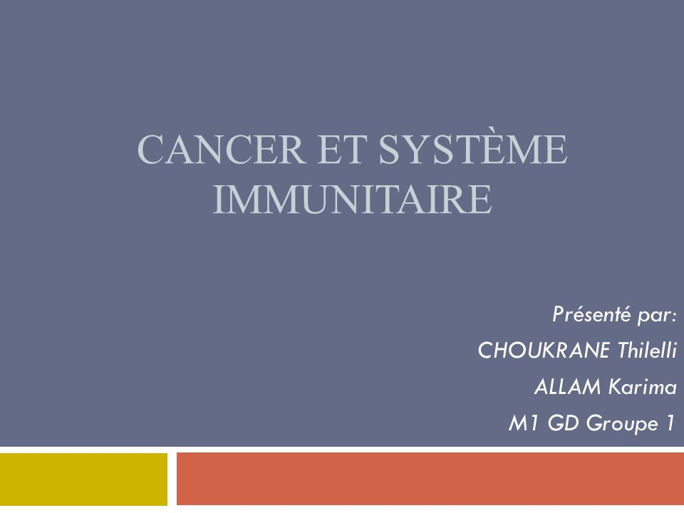 Présenté par: CHOUKRANE Thilelli ALLAM Karima M1 GD Groupe 1 CANCER ET SYSTÈME IMMUNITAIRE