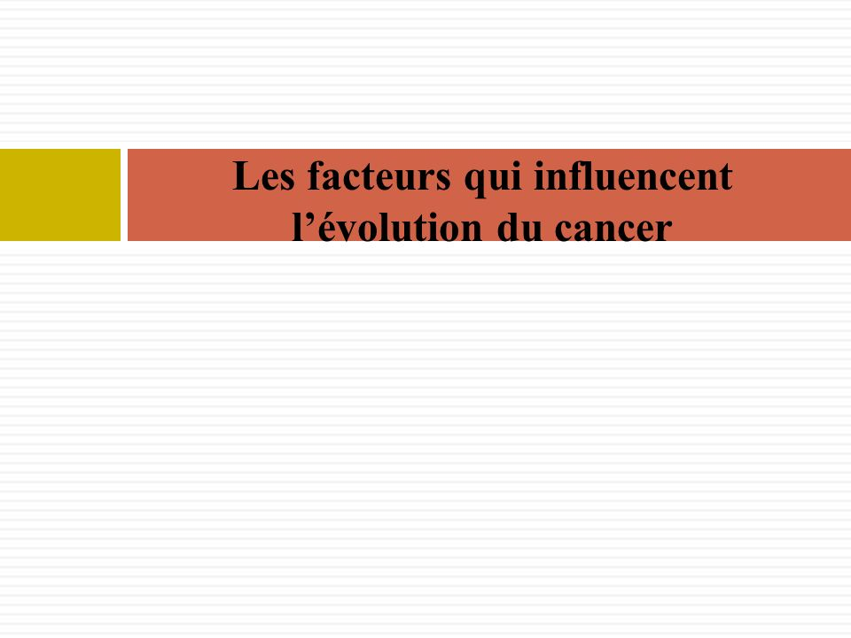 Les facteurs qui influencent lévolution du cancer