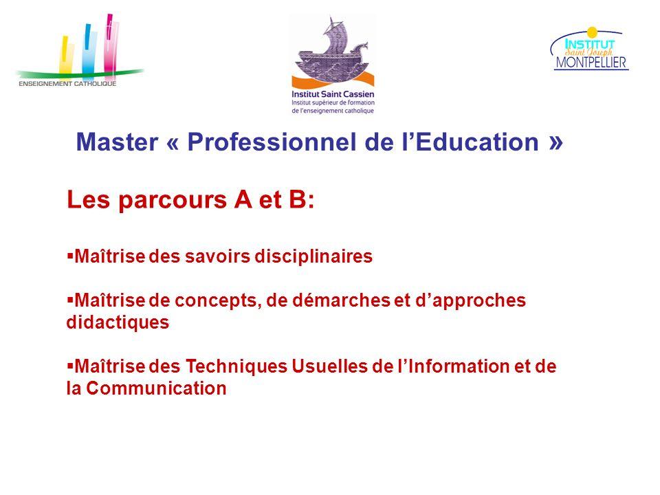 Master « Professionnel de lEducation » Les parcours A et B: Maîtrise des savoirs disciplinaires Maîtrise de concepts, de démarches et dapproches didac