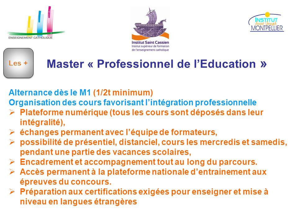 Master « Professionnel de lEducation » Alternance dès le M1 (1/2t minimum) Organisation des cours favorisant lintégration professionnelle Plateforme n
