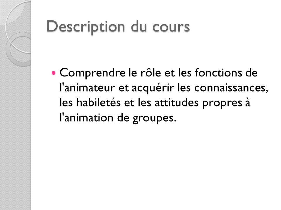 Description du cours Comprendre le rôle et les fonctions de l'animateur et acquérir les connaissances, les habiletés et les attitudes propres à l'anim