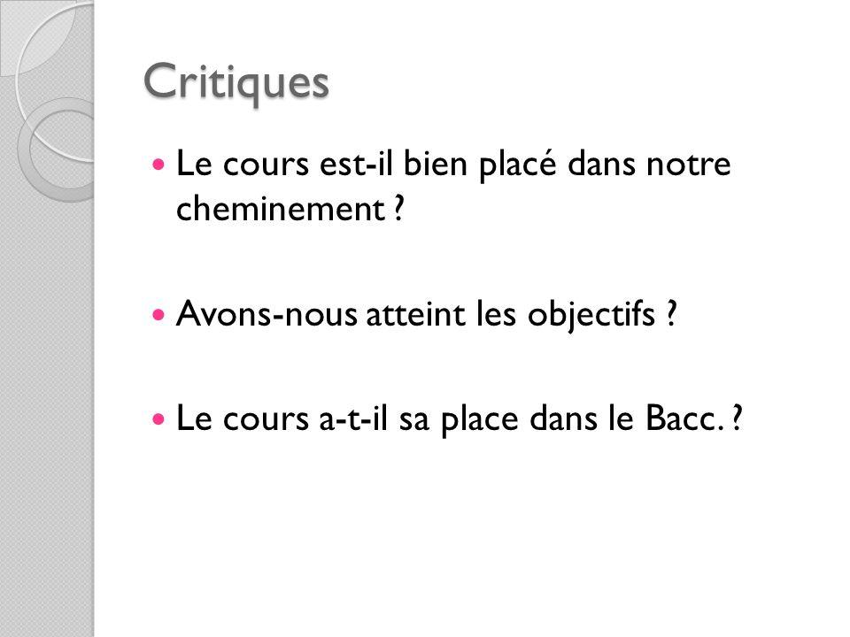 Critiques Le cours est-il bien placé dans notre cheminement ? Avons-nous atteint les objectifs ? Le cours a-t-il sa place dans le Bacc. ?