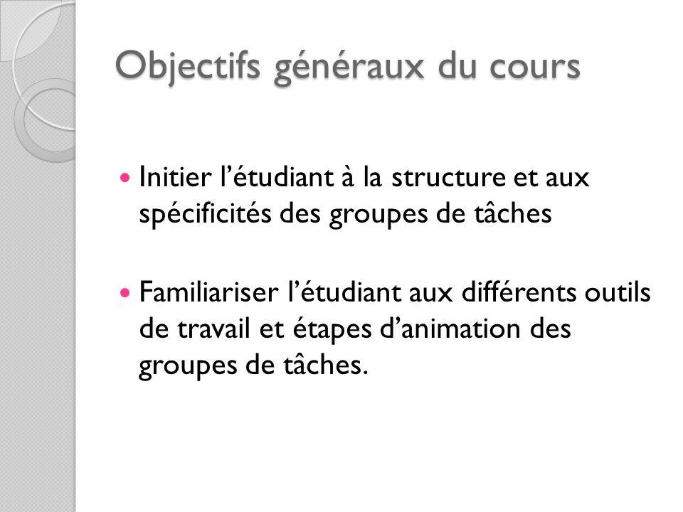 Objectifs généraux du cours Initier létudiant à la structure et aux spécificités des groupes de tâches Familiariser létudiant aux différents outils de