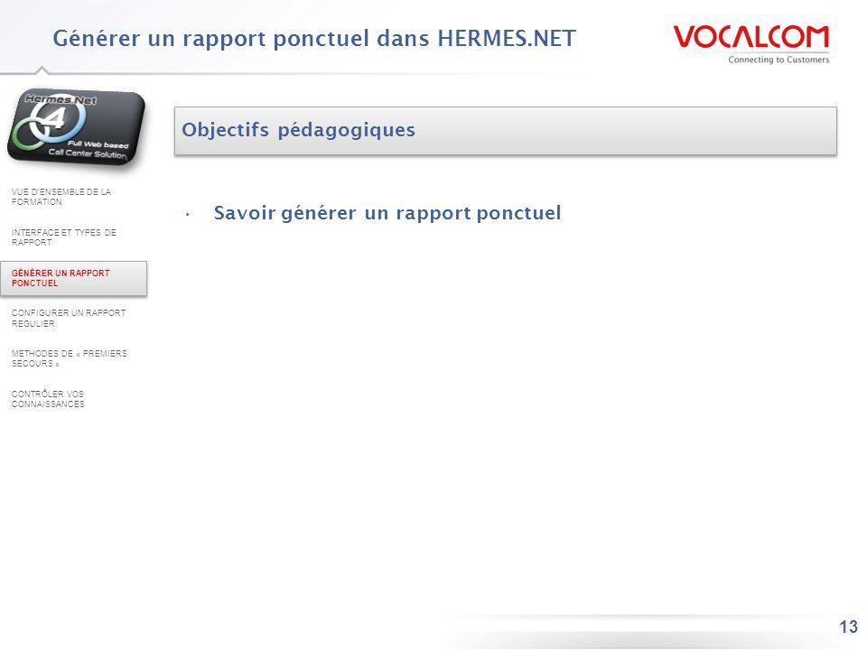 13 Générer un rapport ponctuel dans HERMES.NET Objectifs pédagogiques Savoir générer un rapport ponctuel VUE DENSEMBLE DE LA FORMATION INTERFACE ET TY