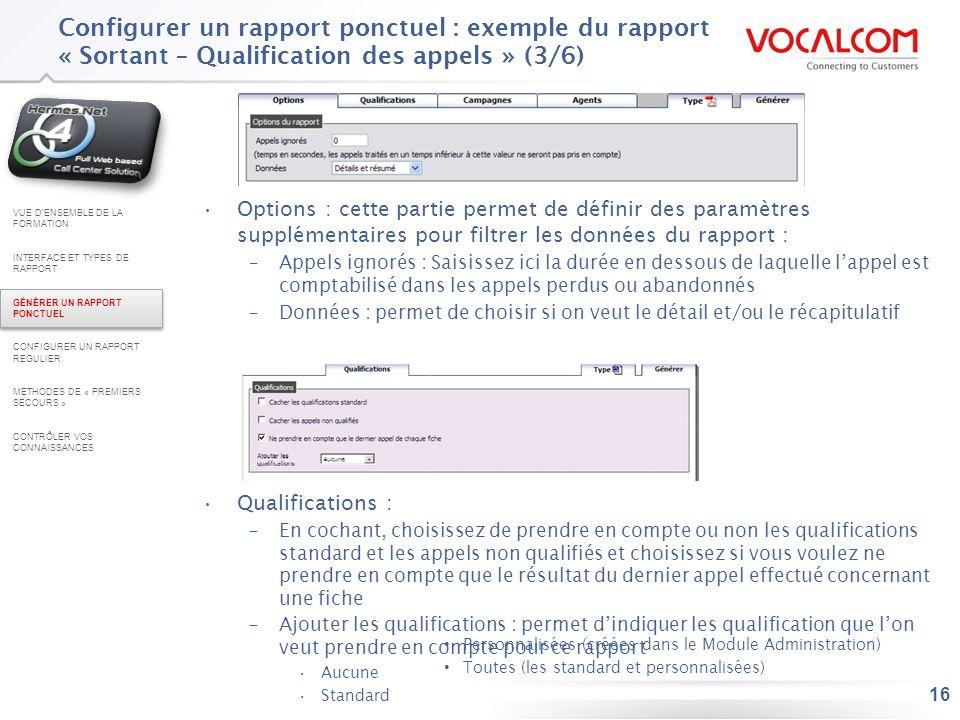 16 Configurer un rapport ponctuel : exemple du rapport « Sortant – Qualification des appels » (3/6) Options : cette partie permet de définir des param