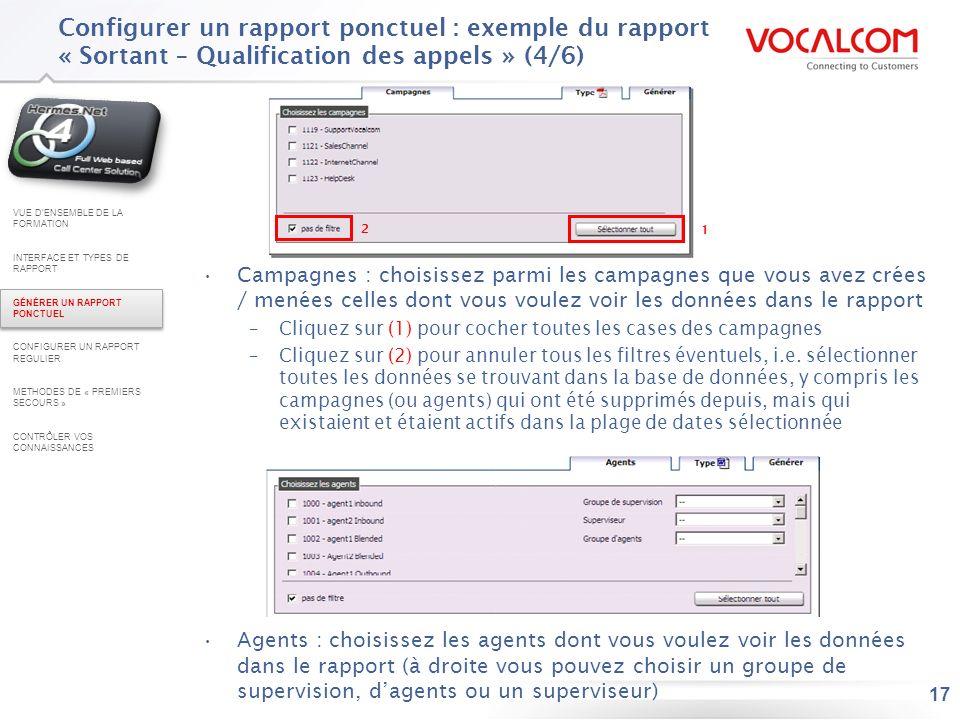 17 Configurer un rapport ponctuel : exemple du rapport « Sortant – Qualification des appels » (4/6) Campagnes : choisissez parmi les campagnes que vou