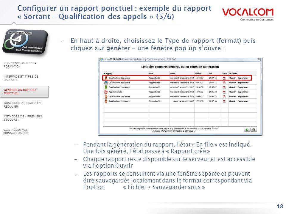 18 Configurer un rapport ponctuel : exemple du rapport « Sortant – Qualification des appels » (5/6) En haut à droite, choisissez le Type de rapport (f