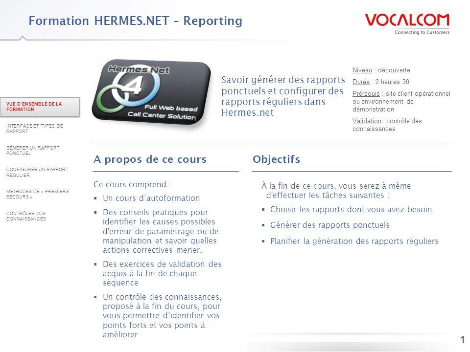 1 Formation HERMES.NET – Reporting Savoir générer des rapports ponctuels et configurer des rapports réguliers dans Hermes.net Niveau : découverte Duré