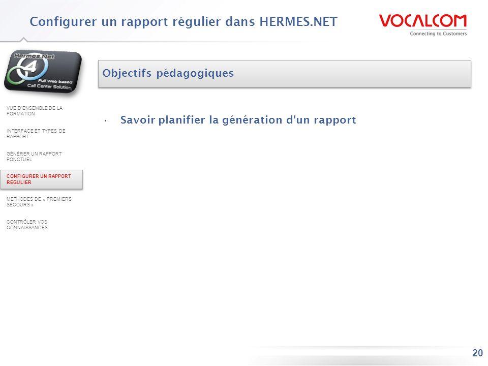 20 Configurer un rapport régulier dans HERMES.NET Objectifs pédagogiques Savoir planifier la génération d'un rapport VUE DENSEMBLE DE LA FORMATION INT