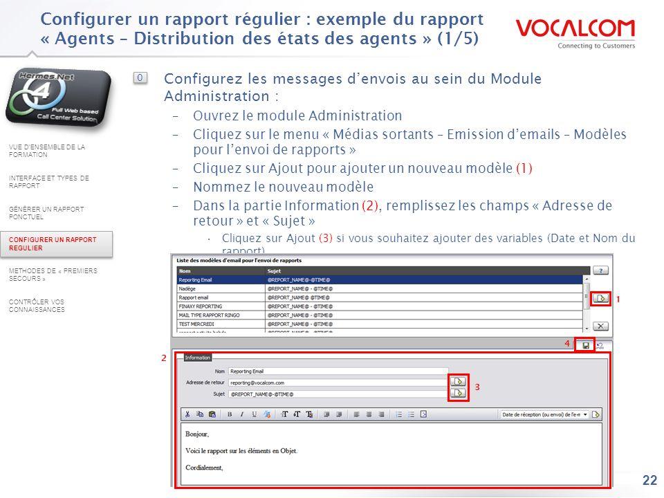 22 Configurer un rapport régulier : exemple du rapport « Agents – Distribution des états des agents » (1/5) VUE DENSEMBLE DE LA FORMATION INTERFACE ET