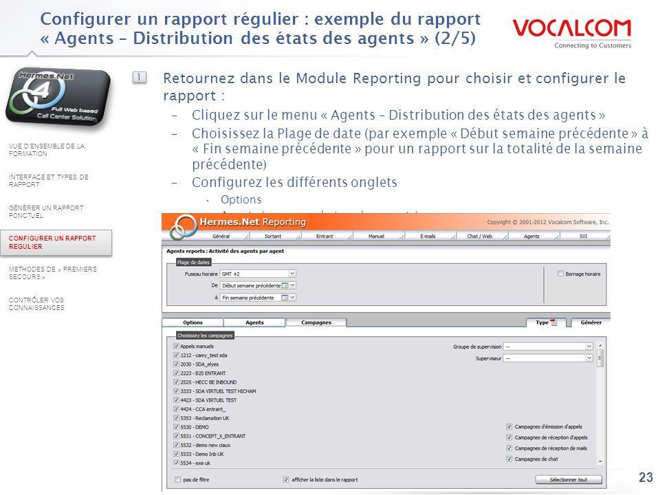 23 Configurer un rapport régulier : exemple du rapport « Agents – Distribution des états des agents » (2/5) VUE DENSEMBLE DE LA FORMATION INTERFACE ET