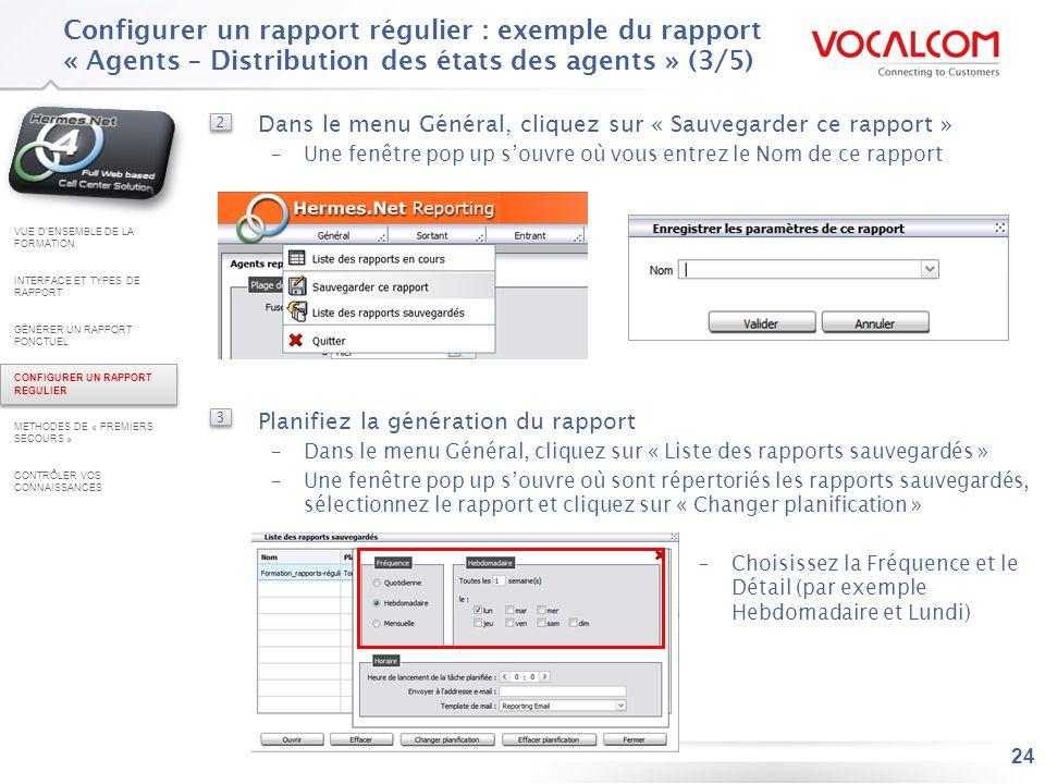 24 Configurer un rapport régulier : exemple du rapport « Agents – Distribution des états des agents » (3/5) VUE DENSEMBLE DE LA FORMATION INTERFACE ET